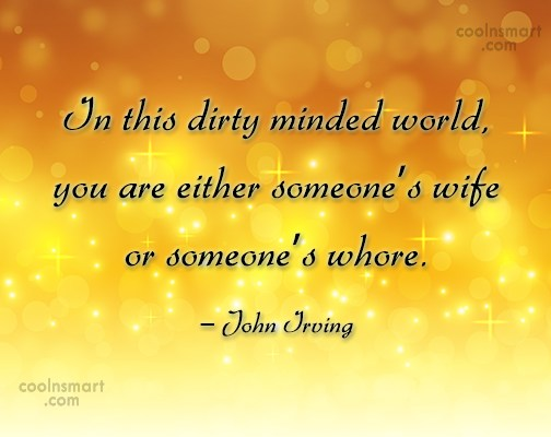 Wife Quote: In this dirty minded world, you are...