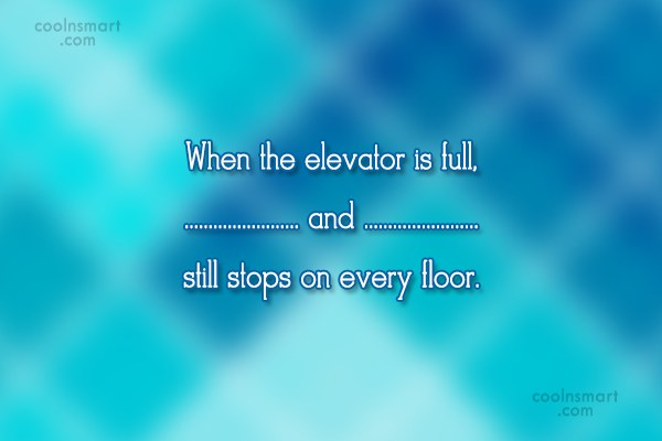 Funny Frustrating Moments Quote: When the elevator is full, and still...