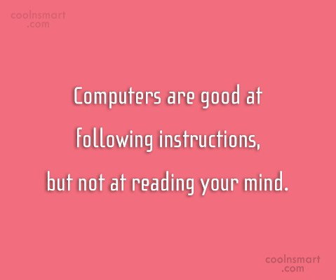 Computer Quote: Computers are good at following instructions, but...