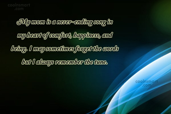 Mother Quote: My mom is a never-ending song in...