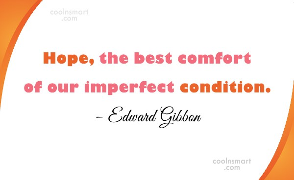 Quote: Hope, the best comfort of our imperfect...