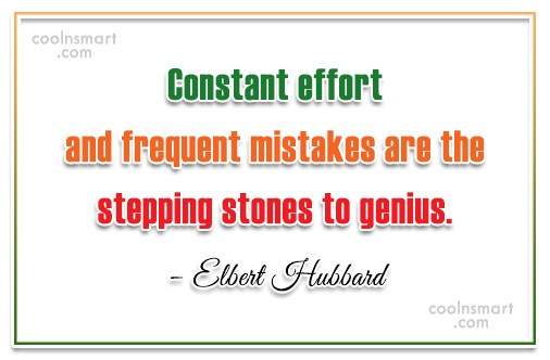 Quote: Constant effort and frequent mistakes are the...