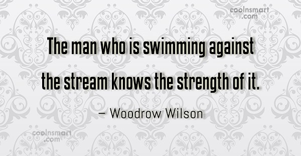 Swimming Quote: The man who is swimming against the...