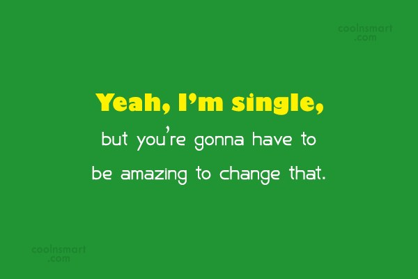 Being Single Quote: Yeah, I'm single, but you're gonna have...