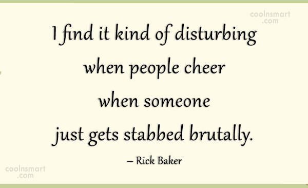 Miscellaneous Quote: I find it kind of disturbing when...