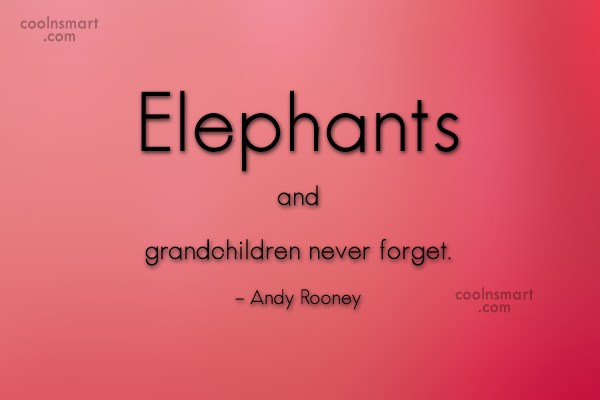 Grandchildren Quote: Elephants and grandchildren never forget. – Andy...