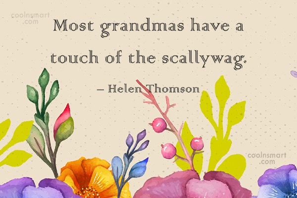 Grandmother Quote: Most grandmas have a touch of the...