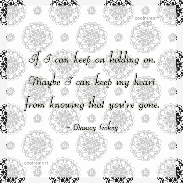 Holding On Quote: If I can keep on holding on....