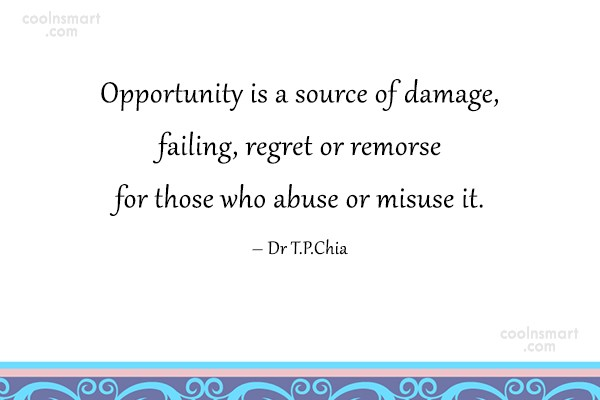 Opportunity Quote: Opportunity is a source of damage, failing,...