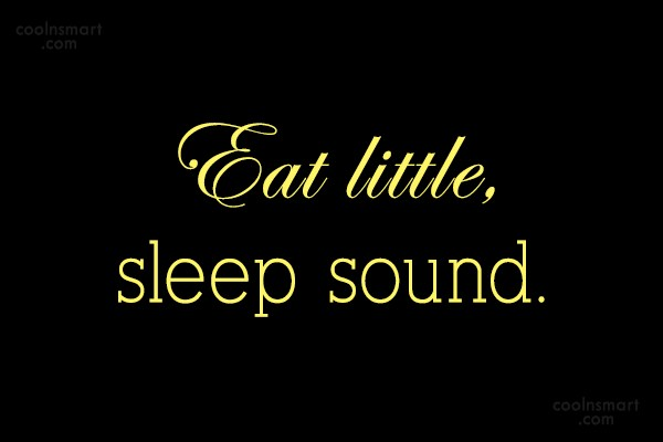 Food Quote: Eat little, sleep sound.