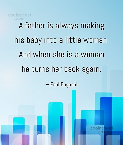 Daughter Quote: A father is always making his baby...