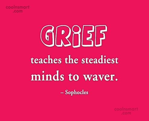Images Quote: Grief teaches the steadiest minds to waver....