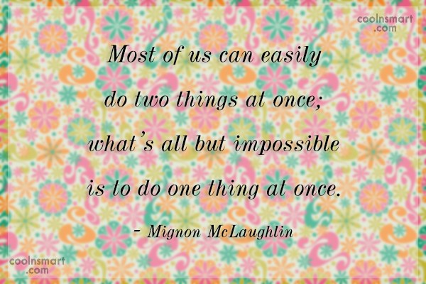Quote: Most of us can easily do two...