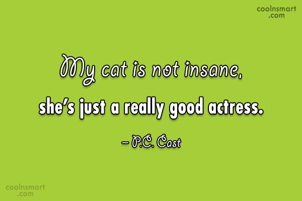 Cats Quote: My cat is not insane, she's just...