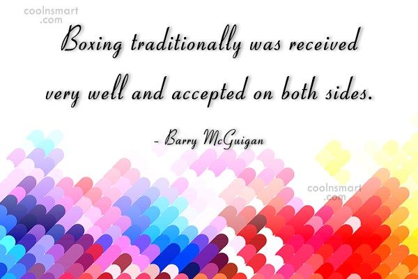 Boxing Quote: Boxing traditionally was received very well and...
