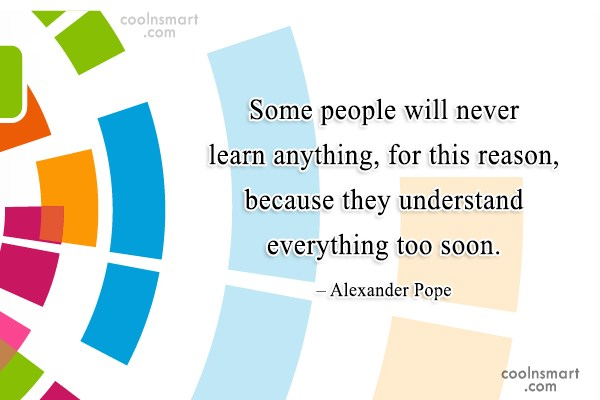 Learning Quote: Some people will never learn anything, for...