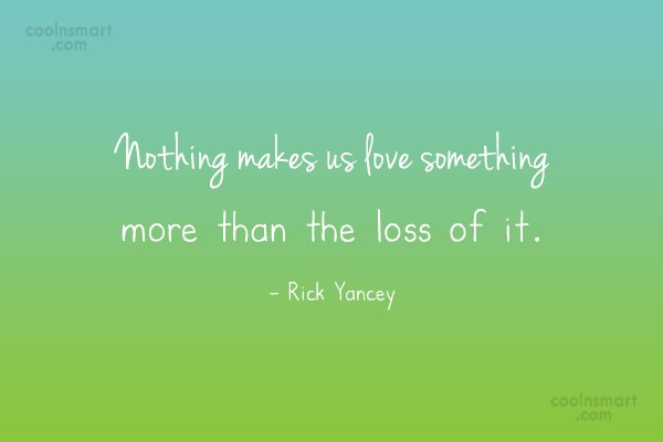 Quote: Nothing makes us love something more than...
