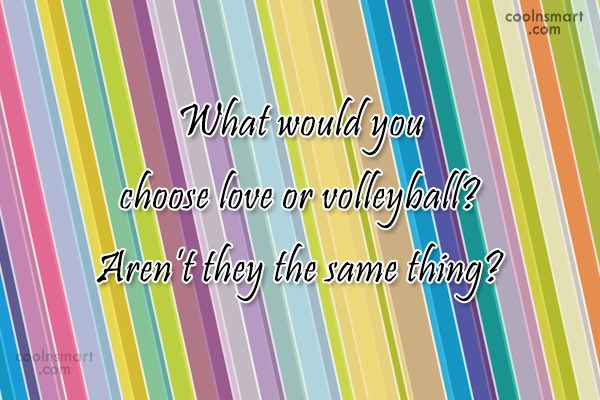 Volleyball Quote: What would you choose love or volleyball?...