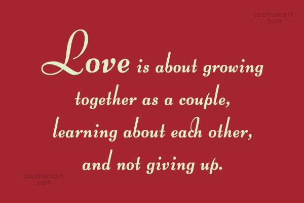 Giving Up Quote: Love is about growing together as a...