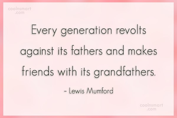 Grandfather Quote: Every generation revolts against its fathers and...