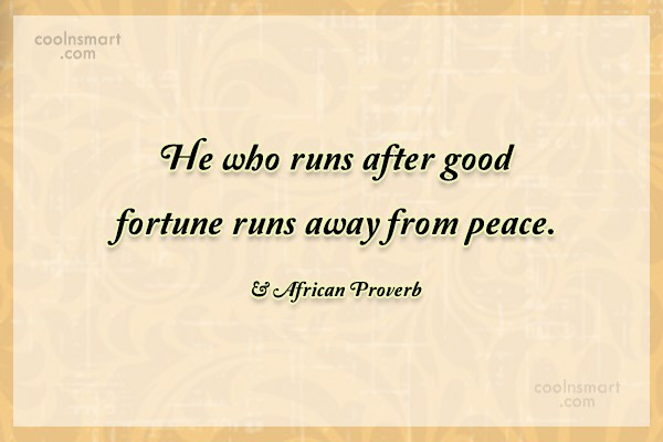 Peace Quote: He who runs after good fortune runs...