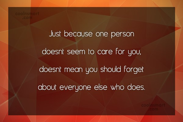 Being Forgotten Quote: Just because one person doesnt seem to...