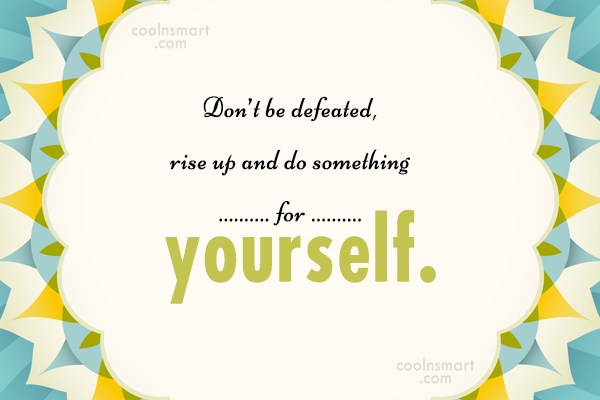 Defeat Quote: Don't be defeated, rise up and do...