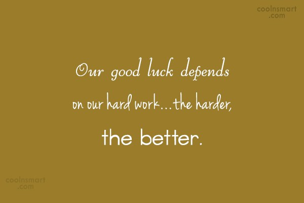 Luck Quote: Our good luck depends on our hard...