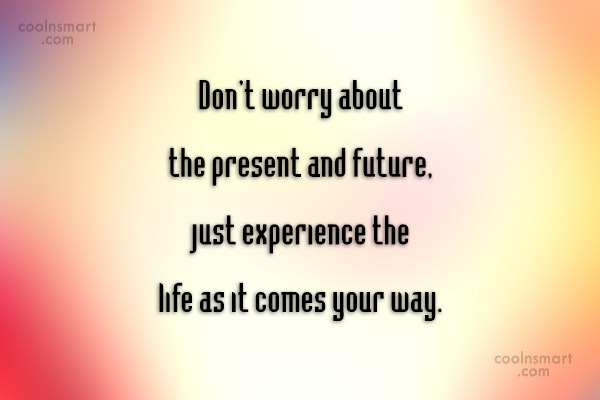 Worry Quote: Don't worry about the present and future,...
