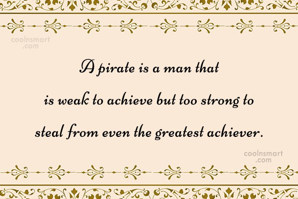 Pirate Quote: A pirate is a man that is...