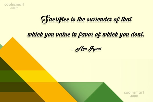 Quote: Sacrifice is the surrender of that which...