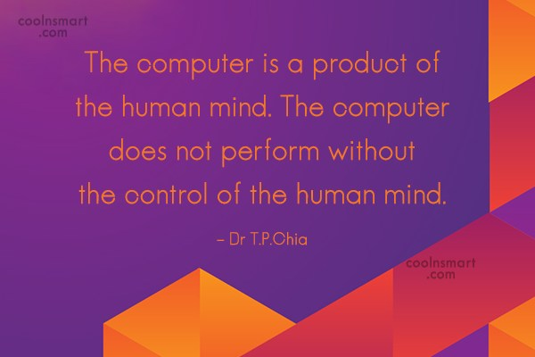 Computer Quote: The computer is a product of the...