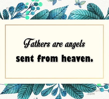 Father Quote: Fathers are angels sent from heaven.