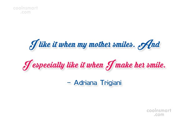 Mother Quote: I like it when my mother smiles....