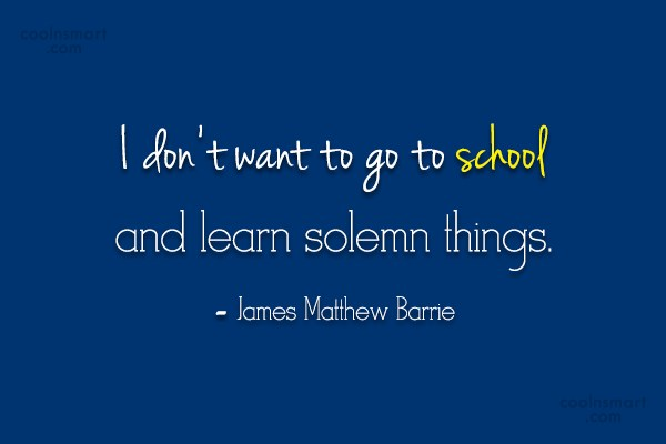 Quote: I don't want to go to school...