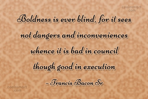 Boldness Quote: Boldness is ever blind, for it sees...
