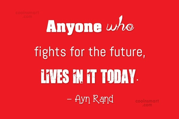 Quote: Anyone who fights for the future, lives...