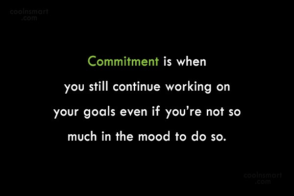 Commitment Quote: Commitment is when you still continue working...