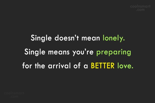 Being Single Quote: Single doesn't mean lonely. Single means you're...