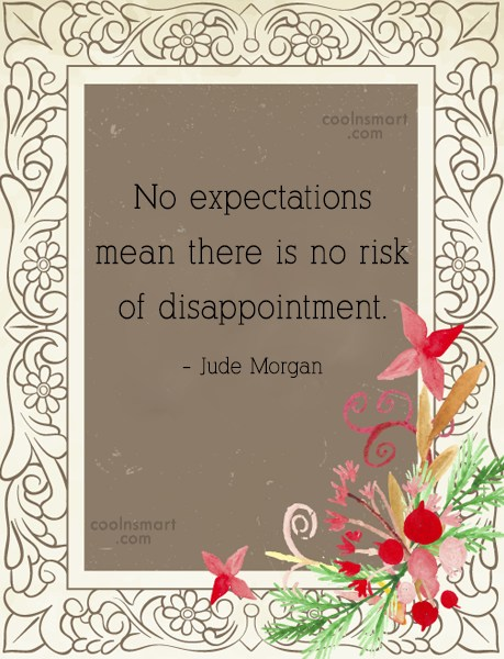 Disappointment Quote: No expectations mean there is no risk...