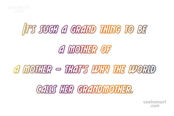 Grandmother Quote: It's such a grand thing to be...