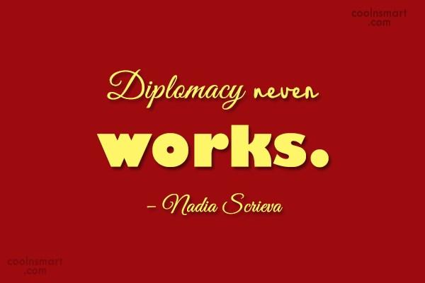Quote: Diplomacy never works. – Nadia Scrieva
