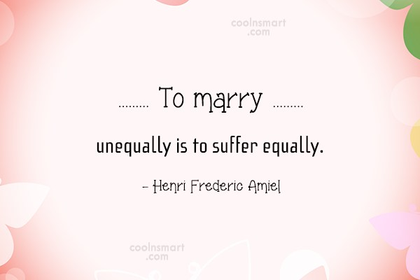 Equality Quote: To marry unequally is to suffer equally....