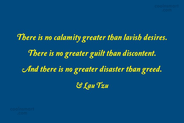 Greed Quote: There is no calamity greater than lavish...