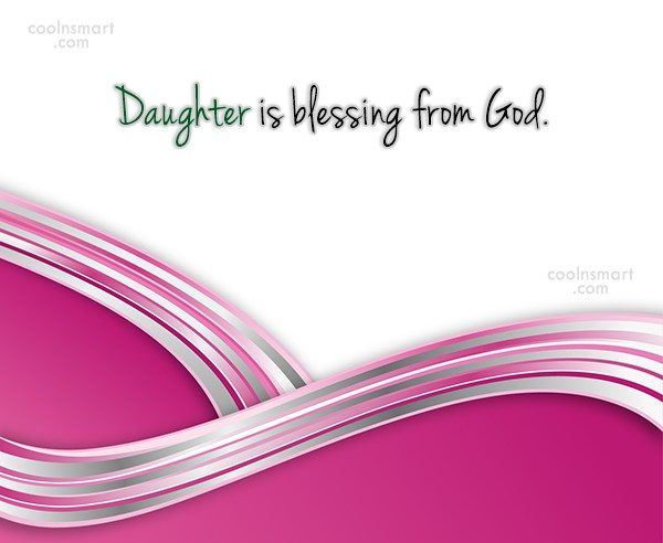Daughter Quote: Daughter is blessing from God.