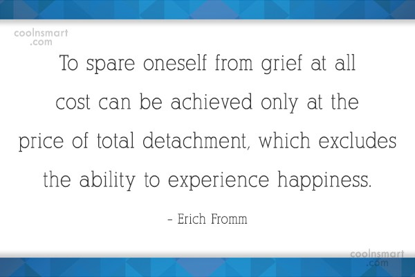 Quote: To spare oneself from grief at all...