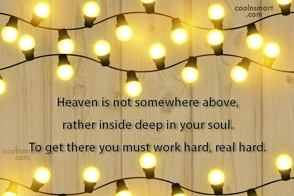 Heaven Quote: Heaven is not somewhere above, rather inside...