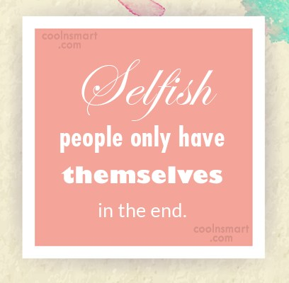 Quotes and Sayings about Selfishness - Images, Pictures - CoolNSmart
