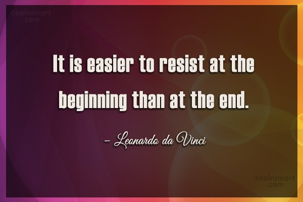 Quote: It is easier to resist at the...