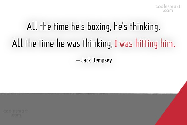 Boxing Quote: All the time he's boxing, he's thinking....